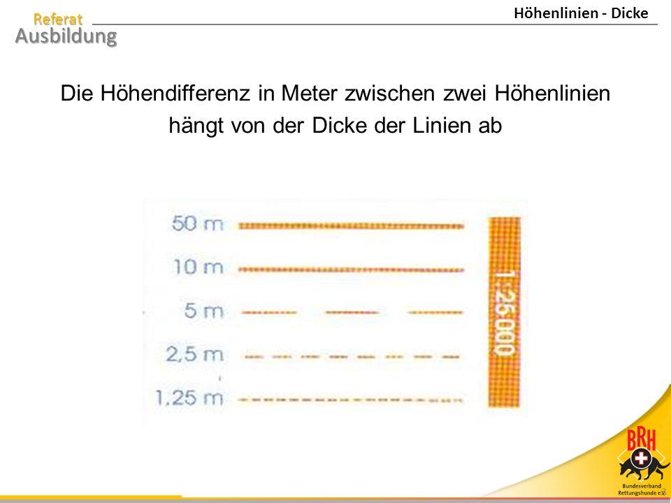 Referat Ausbildung 3 Die Höhendifferenz in Meter zwischen zwei Höhenlinien hängt von der Dicke der Linien ab Höhenlinien - Dicke