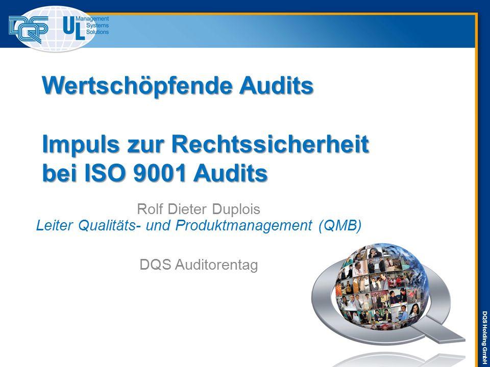DQS Holding GmbH Wertschöpfende Audits Impuls zur Rechtssicherheit bei ISO 9001 Audits Rolf Dieter Duplois Leiter Qualitäts- und Produktmanagement (QM