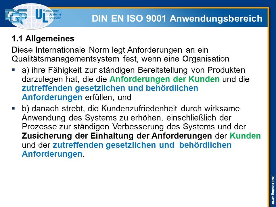 DQS Holding GmbH DIN EN ISO 9001 Anwendungsbereich 1.1 Allgemeines Diese Internationale Norm legt Anforderungen an ein Qualitätsmanagementsystem fest,
