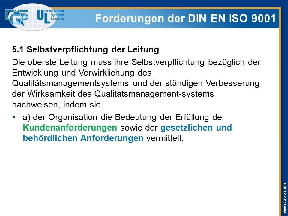 DQS Holding GmbH Forderungen der DIN EN ISO 9001 5.1 Selbstverpflichtung der Leitung Die oberste Leitung muss ihre Selbstverpflichtung bezüglich der E
