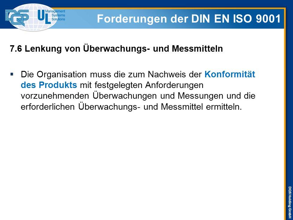 DQS Holding GmbH 7.6 Lenkung von Überwachungs- und Messmitteln  Die Organisation muss die zum Nachweis der Konformität des Produkts mit festgelegten