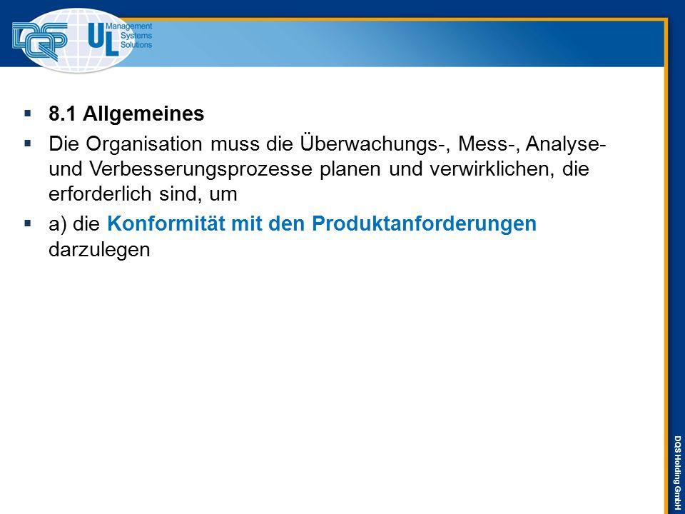 DQS Holding GmbH  8.1 Allgemeines  Die Organisation muss die Überwachungs-, Mess-, Analyse- und Verbesserungsprozesse planen und verwirklichen, die