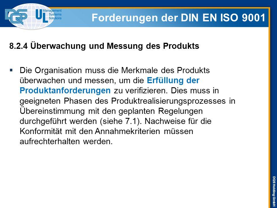 DQS Holding GmbH 8.2.4 Überwachung und Messung des Produkts  Die Organisation muss die Merkmale des Produkts überwachen und messen, um die Erfüllung