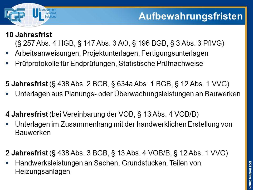 DQS Holding GmbH Aufbewahrungsfristen 10 Jahresfrist (§ 257 Abs. 4 HGB, § 147 Abs. 3 AO, § 196 BGB, § 3 Abs. 3 PflVG)  Arbeitsanweisungen, Projektunt