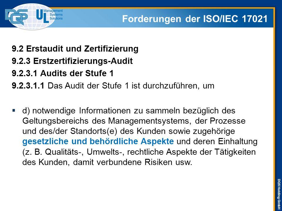 DQS Holding GmbH Forderungen der ISO/IEC 17021 9.2.3.2 Audit der Stufe 2 Der Zweck des Audits der Stufe 2 ist es, die Umsetzung einschließlich der Wirksamkeit des Managementsystems des Kunden zu beurteilen.