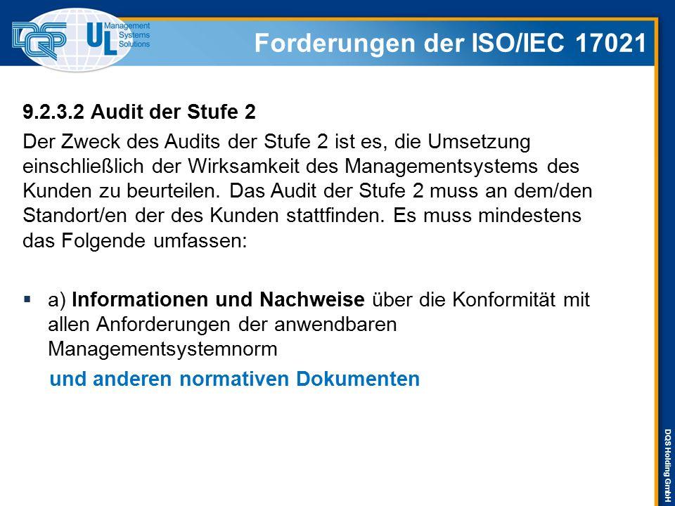 DQS Holding GmbH Forderungen der ISO/IEC 17021 9.2.3.2 Audit der Stufe 2 Der Zweck des Audits der Stufe 2 ist es, die Umsetzung einschließlich der Wir