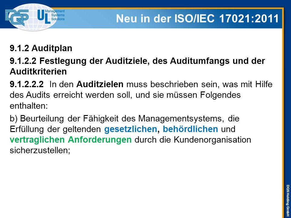 DQS Holding GmbH Neu in der ISO/IEC 17021:2011 9.1.3 Auswahl des Auditteams und Aufgabenzuweisung 9.1.3.2 Bei der Entscheidung über die Größe und Zusammensetzung des Auditteams, muss Folgendes berücksichtigt werden:  d) Zertifizierungsanforderungen (einschließlich aller anzuwendenden gesetzlichen, behördlichen oder vertraglichen Anforderungen)