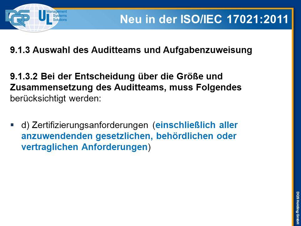 DQS Holding GmbH Neu in der ISO/IEC 17021:2011 9.1.3 Auswahl des Auditteams und Aufgabenzuweisung 9.1.3.2 Bei der Entscheidung über die Größe und Zusa