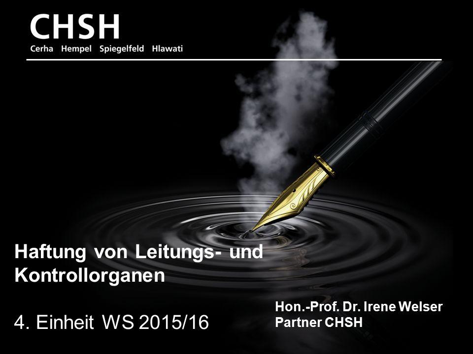 Hon.-Prof. Dr. Irene Welser 1 Haftung von Leitungs- und Kontrollorganen 4. Einheit WS 2015/16 Hon.-Prof. Dr. Irene Welser Partner CHSH