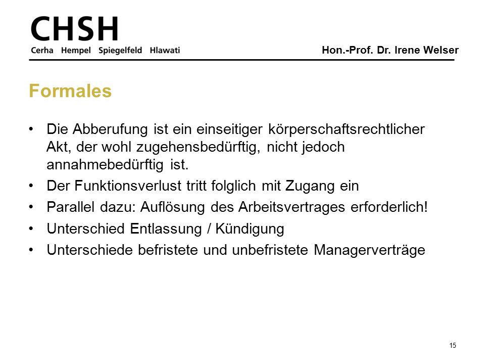 Hon.-Prof. Dr. Irene Welser Formales Die Abberufung ist ein einseitiger körperschaftsrechtlicher Akt, der wohl zugehensbedürftig, nicht jedoch annahme