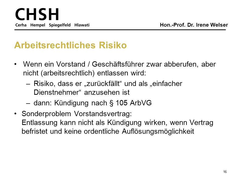 Hon.-Prof. Dr. Irene Welser Arbeitsrechtliches Risiko Wenn ein Vorstand / Geschäftsführer zwar abberufen, aber nicht (arbeitsrechtlich) entlassen wird