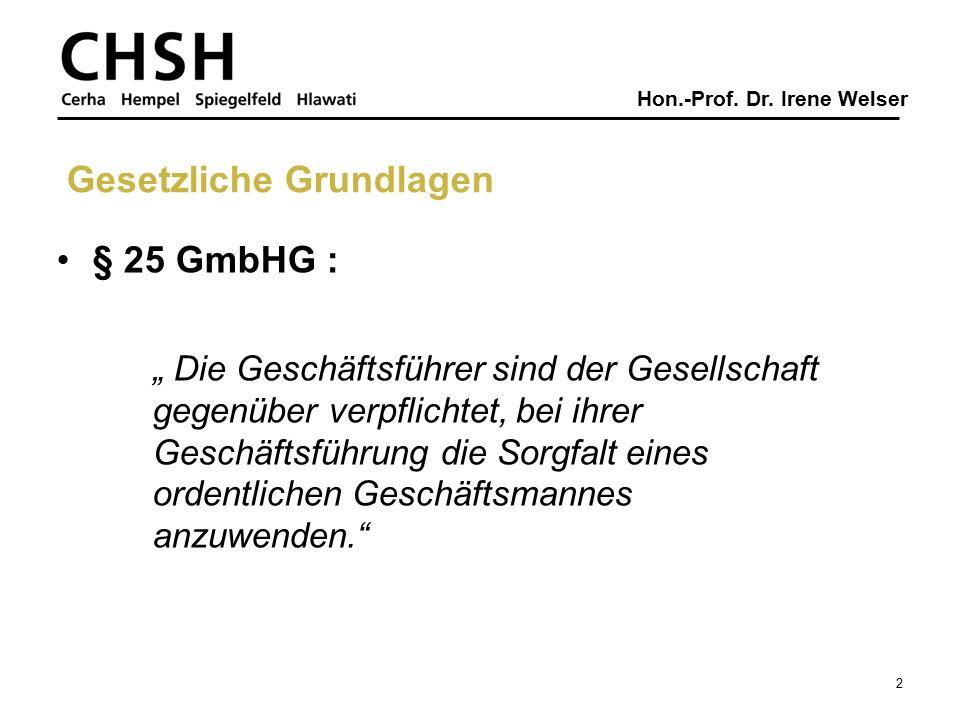 """Hon.-Prof. Dr. Irene Welser § 25 GmbHG : """" Die Geschäftsführer sind der Gesellschaft gegenüber verpflichtet, bei ihrer Geschäftsführung die Sorgfalt e"""