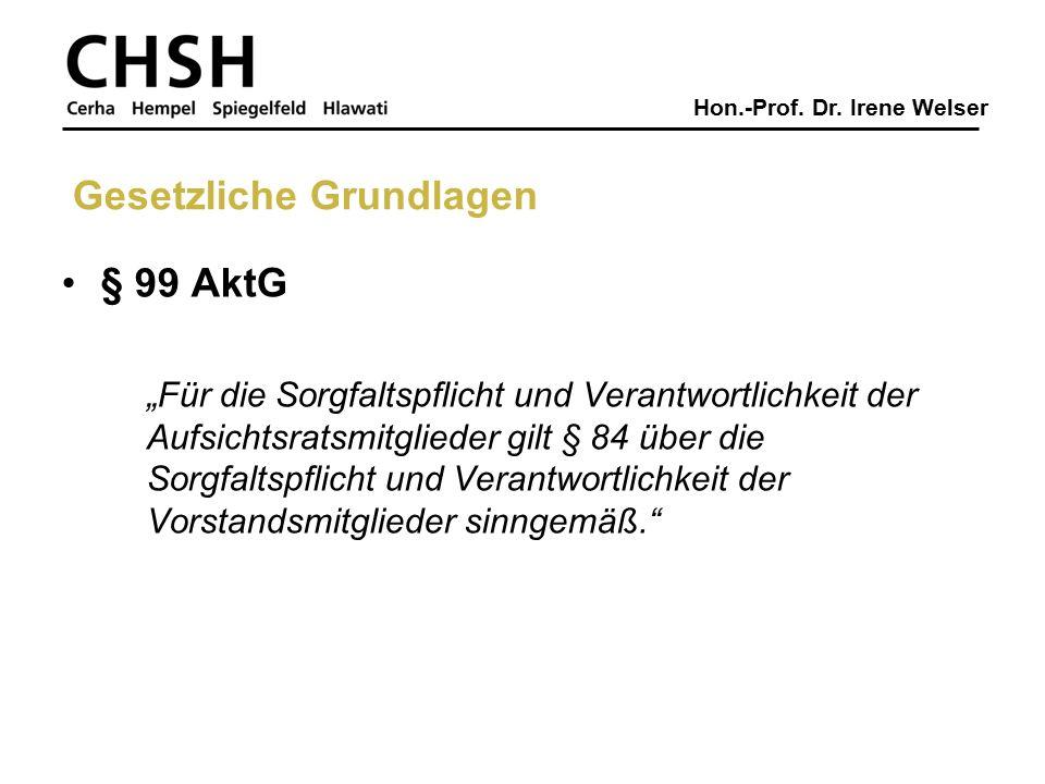 """Hon.-Prof. Dr. Irene Welser Gesetzliche Grundlagen § 99 AktG """"Für die Sorgfaltspflicht und Verantwortlichkeit der Aufsichtsratsmitglieder gilt § 84 üb"""