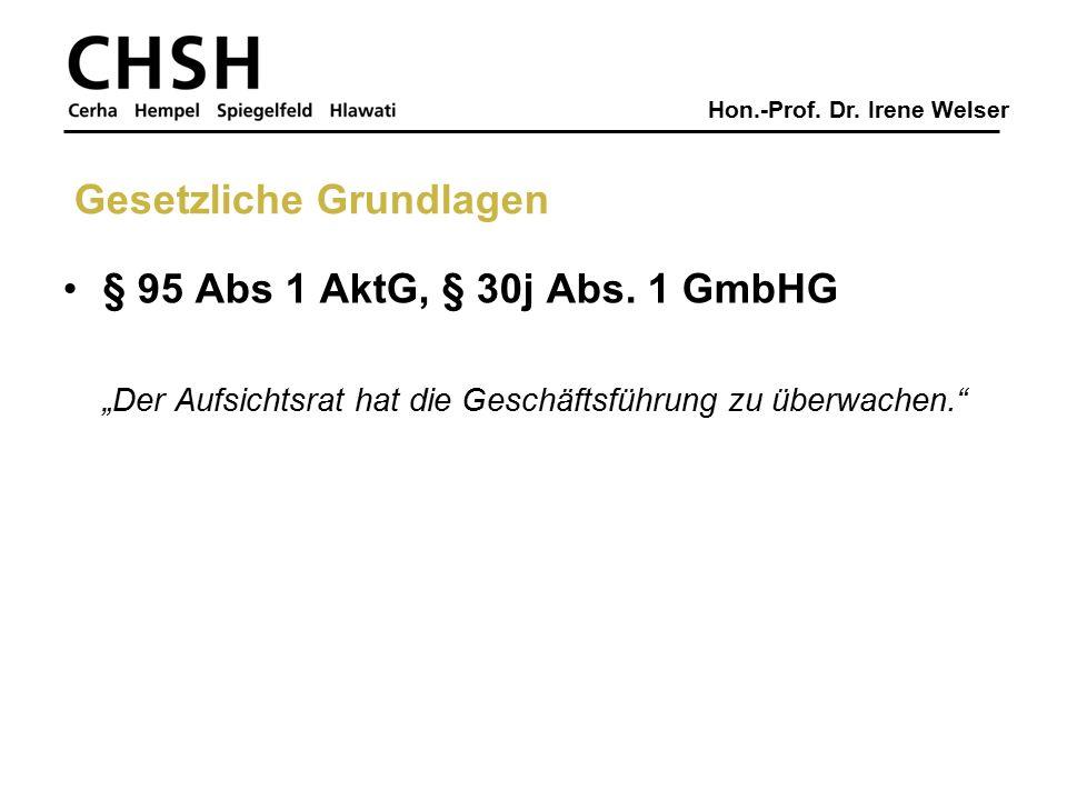 """Hon.-Prof. Dr. Irene Welser § 95 Abs 1 AktG, § 30j Abs. 1 GmbHG """"Der Aufsichtsrat hat die Geschäftsführung zu überwachen."""" Gesetzliche Grundlagen"""