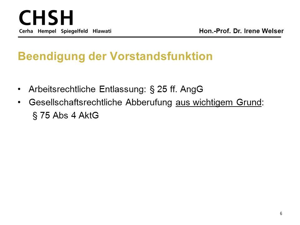 Hon.-Prof. Dr. Irene Welser Beendigung der Vorstandsfunktion Arbeitsrechtliche Entlassung: § 25 ff. AngG Gesellschaftsrechtliche Abberufung aus wichti