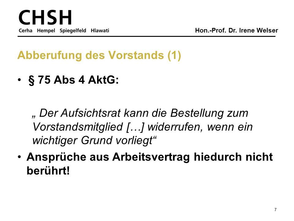 """Hon.-Prof. Dr. Irene Welser Abberufung des Vorstands (1) § 75 Abs 4 AktG: """" Der Aufsichtsrat kann die Bestellung zum Vorstandsmitglied […] widerrufen,"""