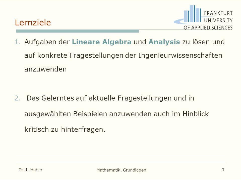 1.Aufgaben der Lineare Algebra und Analysis zu lösen und auf konkrete Fragestellungen der Ingenieurwissenschaften anzuwenden 2.Das Gelerntes auf aktue
