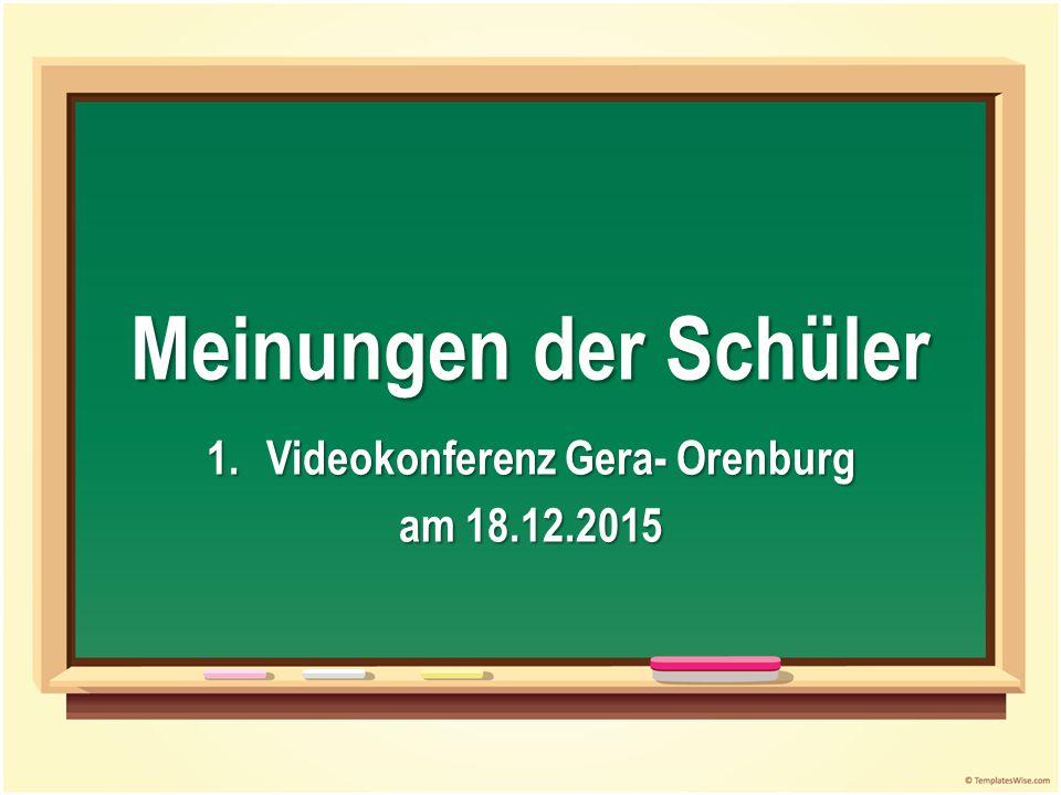 Meinungen der Schüler 1.Videokonferenz Gera- Orenburg am 18.12.2015