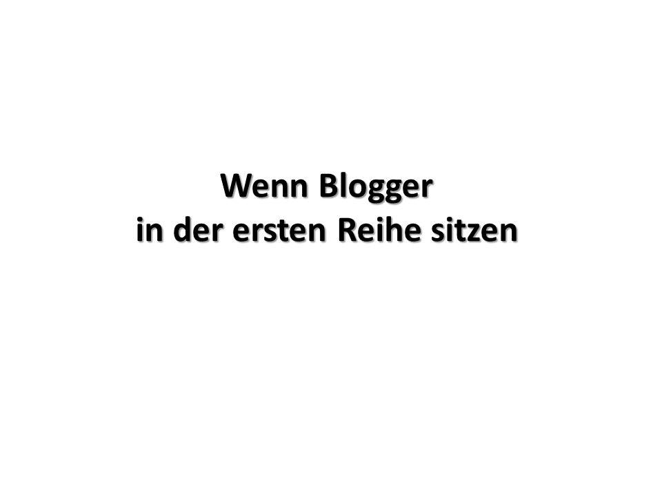 Wenn Blogger in der ersten Reihe sitzen