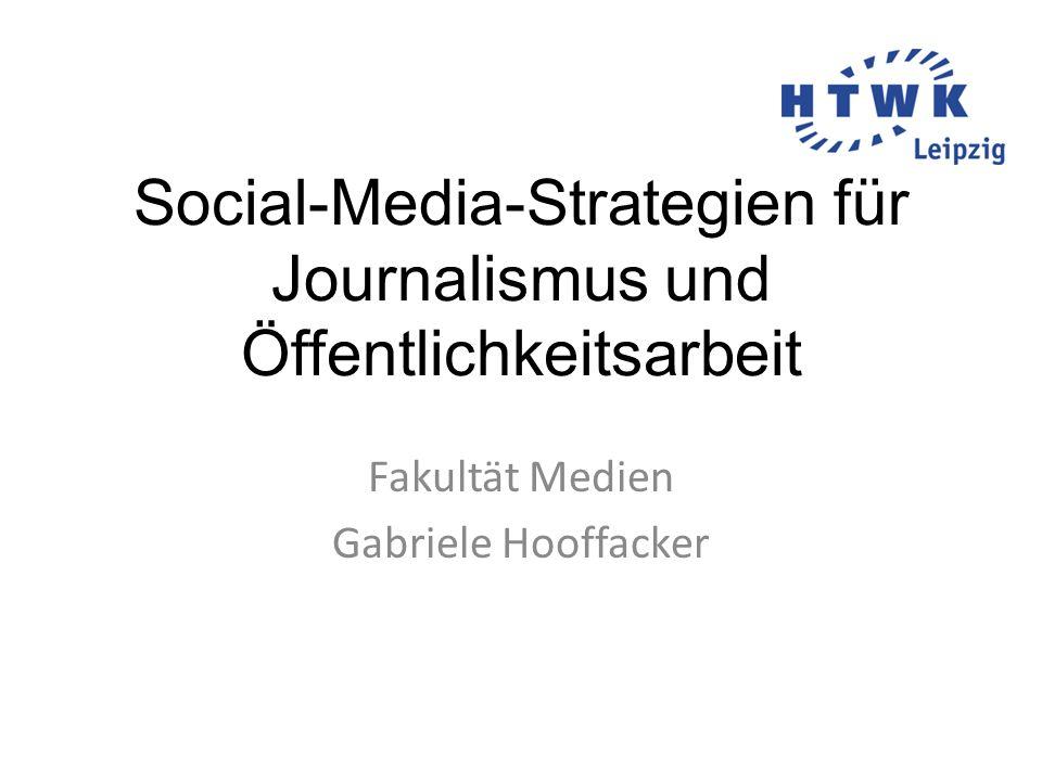 Social-Media-Strategien für Journalismus und Öffentlichkeitsarbeit Fakultät Medien Gabriele Hooffacker