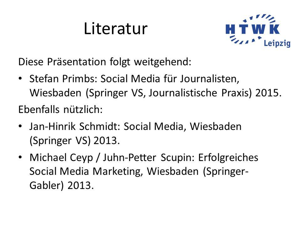 Literatur Diese Präsentation folgt weitgehend: Stefan Primbs: Social Media für Journalisten, Wiesbaden (Springer VS, Journalistische Praxis) 2015.