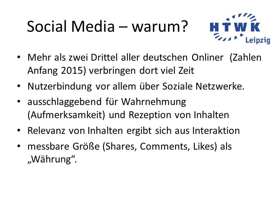 Social Media – warum? Mehr als zwei Drittel aller deutschen Onliner (Zahlen Anfang 2015) verbringen dort viel Zeit Nutzerbindung vor allem über Sozial