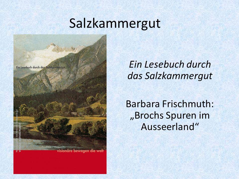 """Salzkammergut Ein Lesebuch durch das Salzkammergut Barbara Frischmuth: """"Brochs Spuren im Ausseerland"""""""