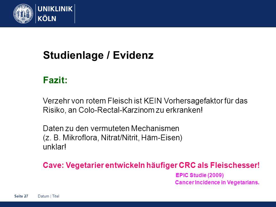 Datum | TitelSeite 27 Studienlage / Evidenz Fazit: Verzehr von rotem Fleisch ist KEIN Vorhersagefaktor für das Risiko, an Colo-Rectal-Karzinom zu erkranken.