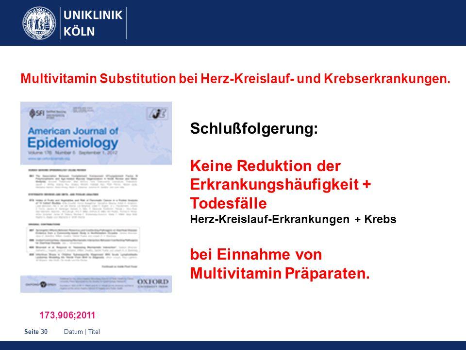 Datum | TitelSeite 30 Multivitamin Substitution bei Herz-Kreislauf- und Krebserkrankungen.