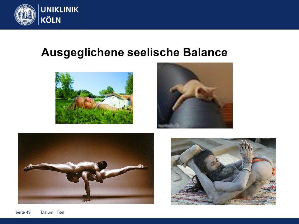 Datum | TitelSeite 49 Ausgeglichene seelische Balance