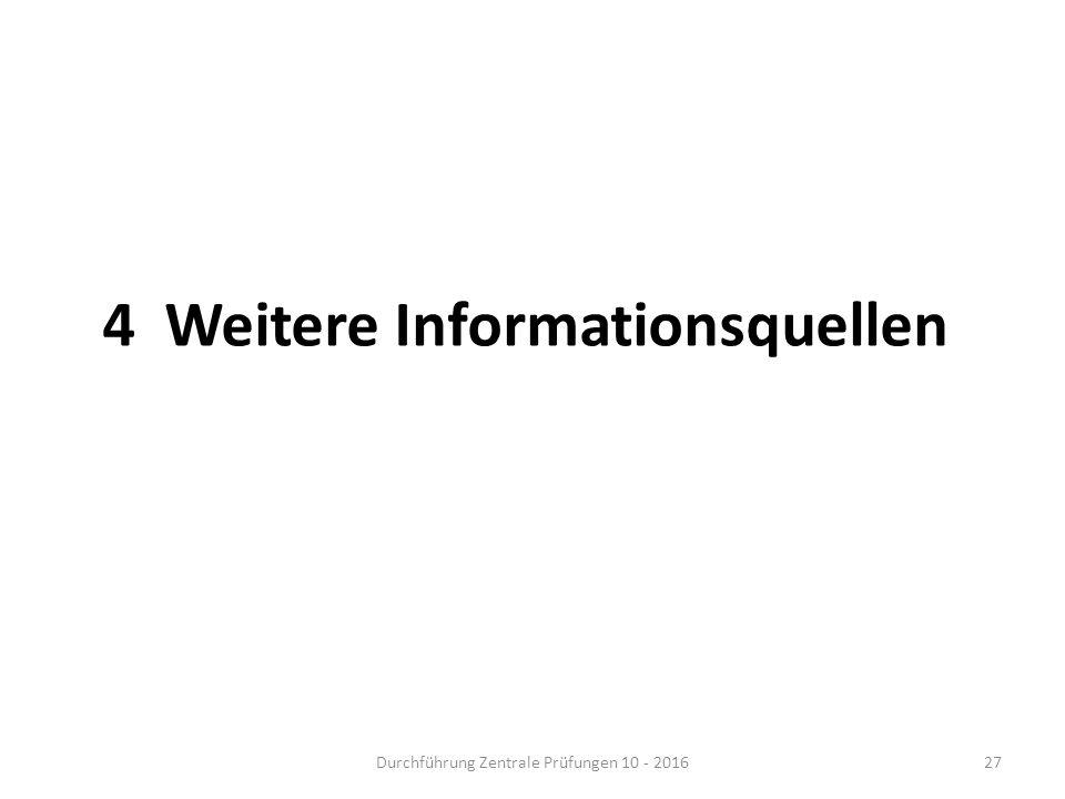 4 Weitere Informationsquellen Durchführung Zentrale Prüfungen 10 - 201627