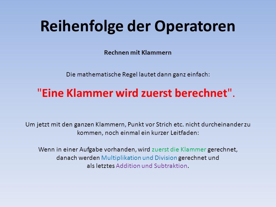 Reihenfolge der Operatoren Rechnen mit Klammern Die mathematische Regel lautet dann ganz einfach: Um jetzt mit den ganzen Klammern, Punkt vor Strich e