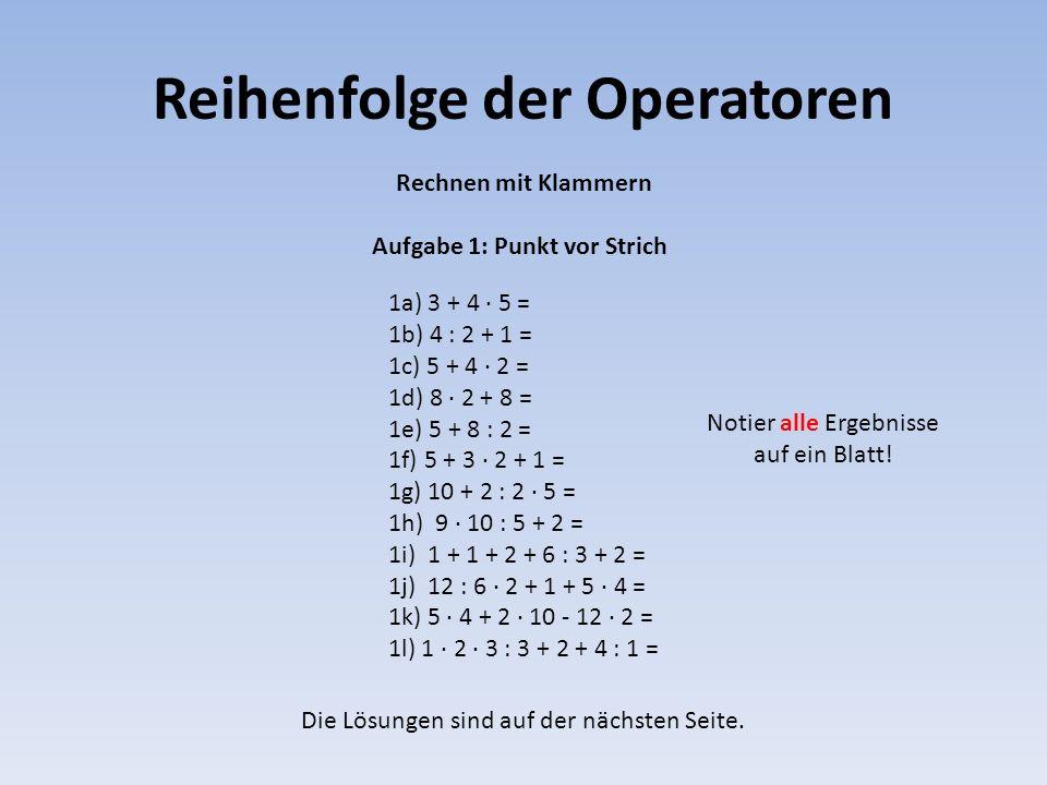 Reihenfolge der Operatoren Rechnen mit Klammern 1a) 3 + 4 · 5 = 1b) 4 : 2 + 1 = 1c) 5 + 4 · 2 = 1d) 8 · 2 + 8 = 1e) 5 + 8 : 2 = 1f) 5 + 3 · 2 + 1 = 1g