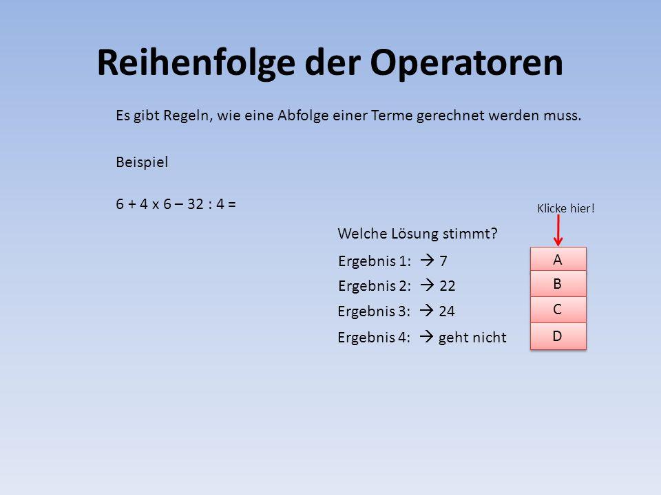 Reihenfolge der Operatoren Rechnen mit Klammern d: 3 · ( 8 + 2 ) : 10 + 1 3 · 10 : 10 + 1 30 : 10 + 1 3 + 1 = 4 Versucht euch den Leitfaden von eben zu merken und dann die folgenden Beispiele zu verstehen: a: ( 2 + 3 ) · 5 = ?a: ( 2 + 3 ) · 5 5 · 5 = 25 b: 8 · ( 3 + 4 ) = ?b: 8 · ( 3 + 4 ) 8 · 7 = 56 c: 2 · (1 + 2 ) + 5 = .
