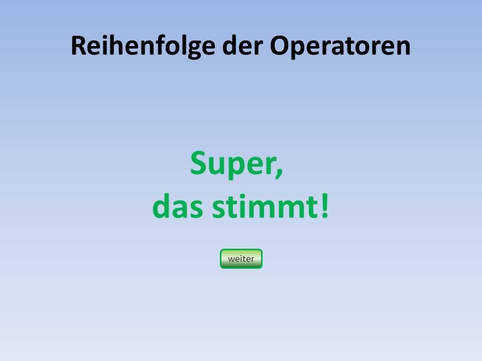 Reihenfolge der Operatoren Hier ist die Regel, wie eine Abfolge einer Terme gerechnet werden muss.