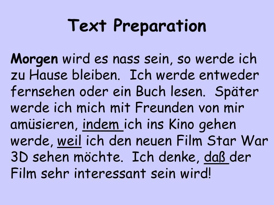 Text Preparation Morgen wird es nass sein, so werde ich zu Hause bleiben. Ich werde entweder fernsehen oder ein Buch lesen. Später werde ich mich mit