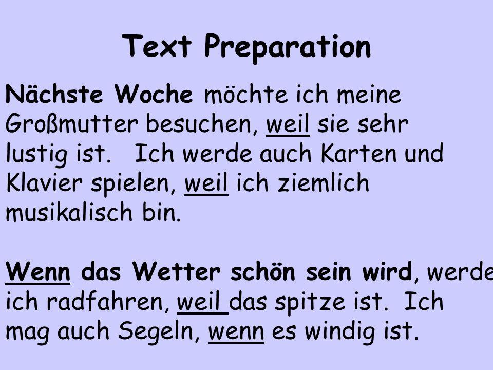 Text Preparation Nächste Woche möchte ich meine Großmutter besuchen, weil sie sehr lustig ist.