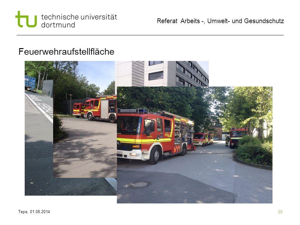 Tepe, 01.08.2014 Referat Arbeits -, Umwelt- und Gesundschutz Feuerwehraufstellfläche 20