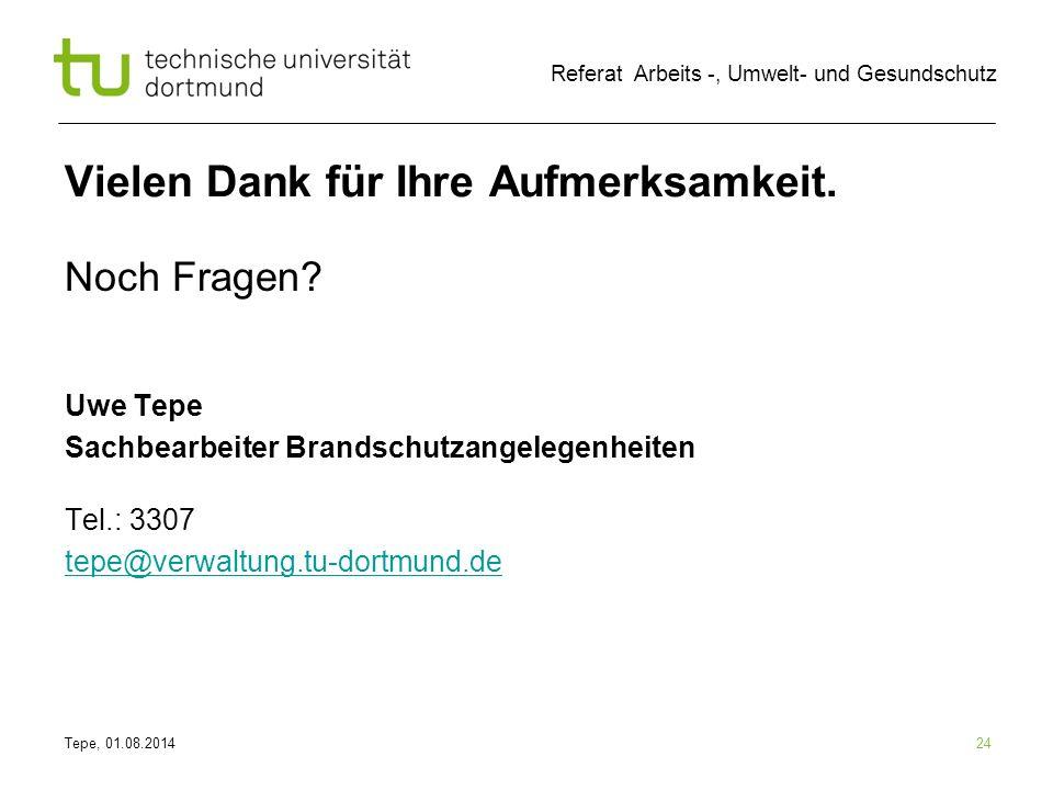 Tepe, 01.08.2014 Referat Arbeits -, Umwelt- und Gesundschutz 24 Vielen Dank für Ihre Aufmerksamkeit.