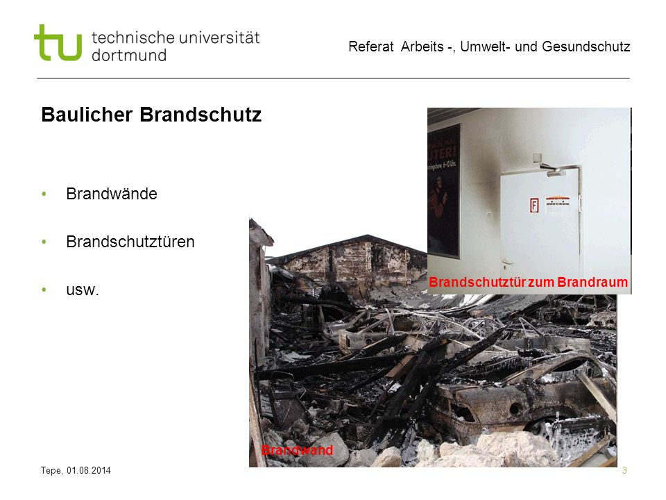 Tepe, 01.08.2014 Referat Arbeits -, Umwelt- und Gesundschutz 3 Baulicher Brandschutz Brandwände Brandschutztüren usw.