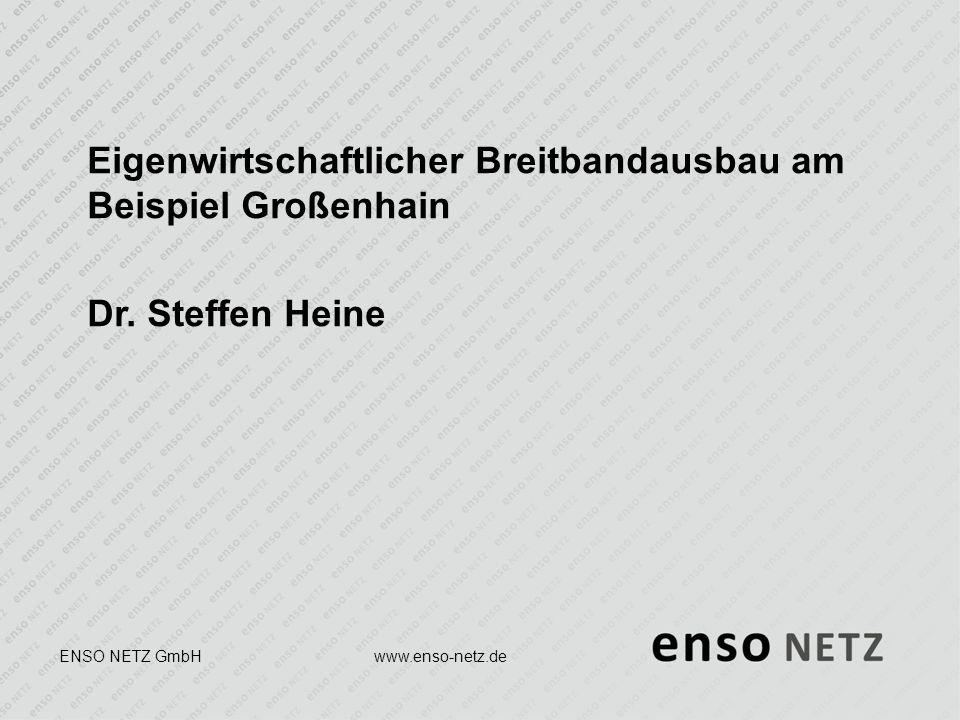 www.enso-netz.de Eigenwirtschaftlicher Breitbandausbau am Beispiel Großenhain Dr.