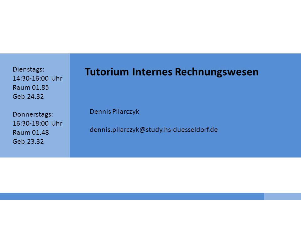 Tutorium Internes Rechnungswesen Dennis Pilarczyk dennis.pilarczyk@study.hs-duesseldorf.de Dienstags: 14:30-16:00 Uhr Raum 01.85 Geb.24.32 Donnerstags