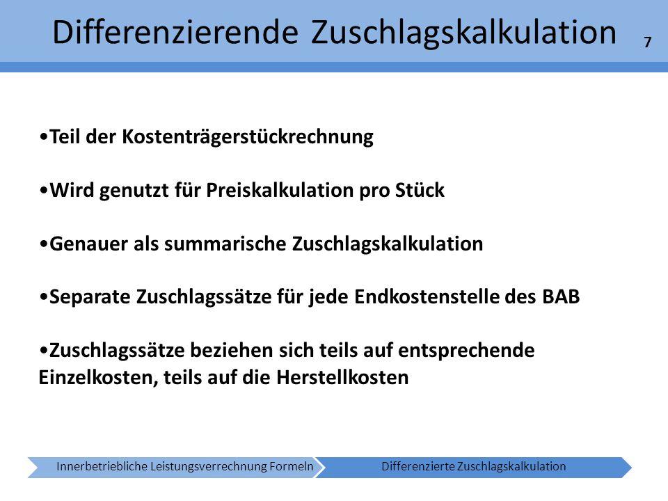 Differenzierende Zuschlagskalkulation 7 Innerbetriebliche Leistungsverrechnung FormelnDifferenzierte Zuschlagskalkulation Teil der Kostenträgerstückre