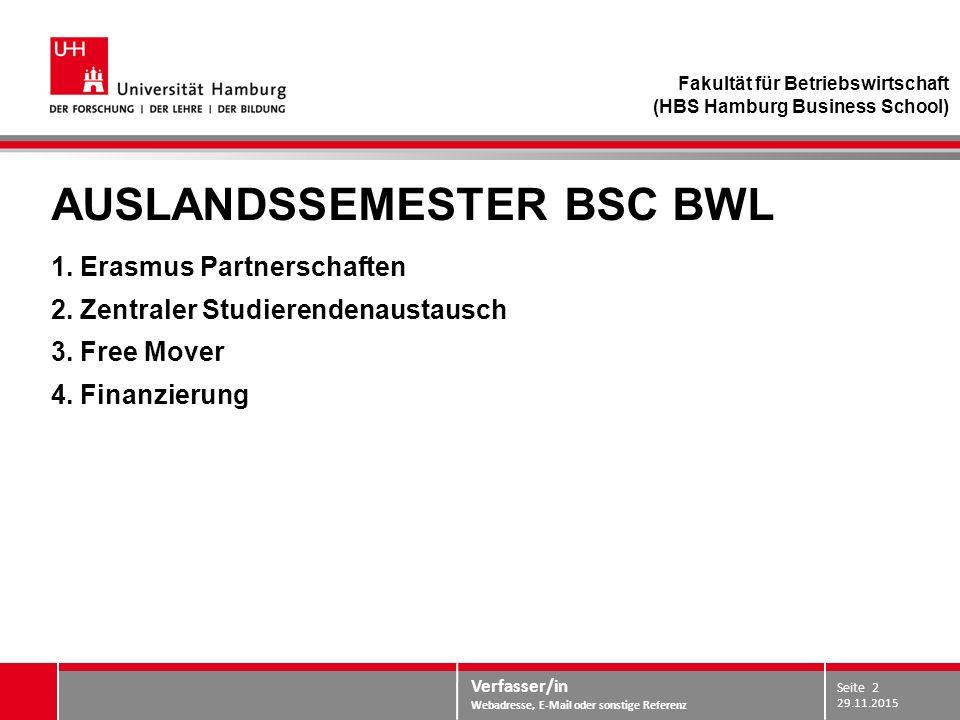 Verfasser/in Webadresse, E-Mail oder sonstige Referenz AUSLANDSSEMESTER BSC BWL 1. Erasmus Partnerschaften 2. Zentraler Studierendenaustausch 3. Free