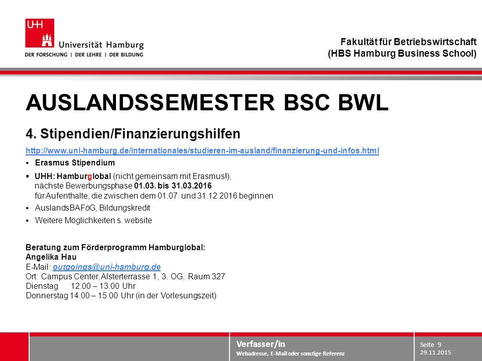 Verfasser/in Webadresse, E-Mail oder sonstige Referenz AUSLANDSSEMESTER BSC BWL 4. Stipendien/Finanzierungshilfen http://www.uni-hamburg.de/internatio