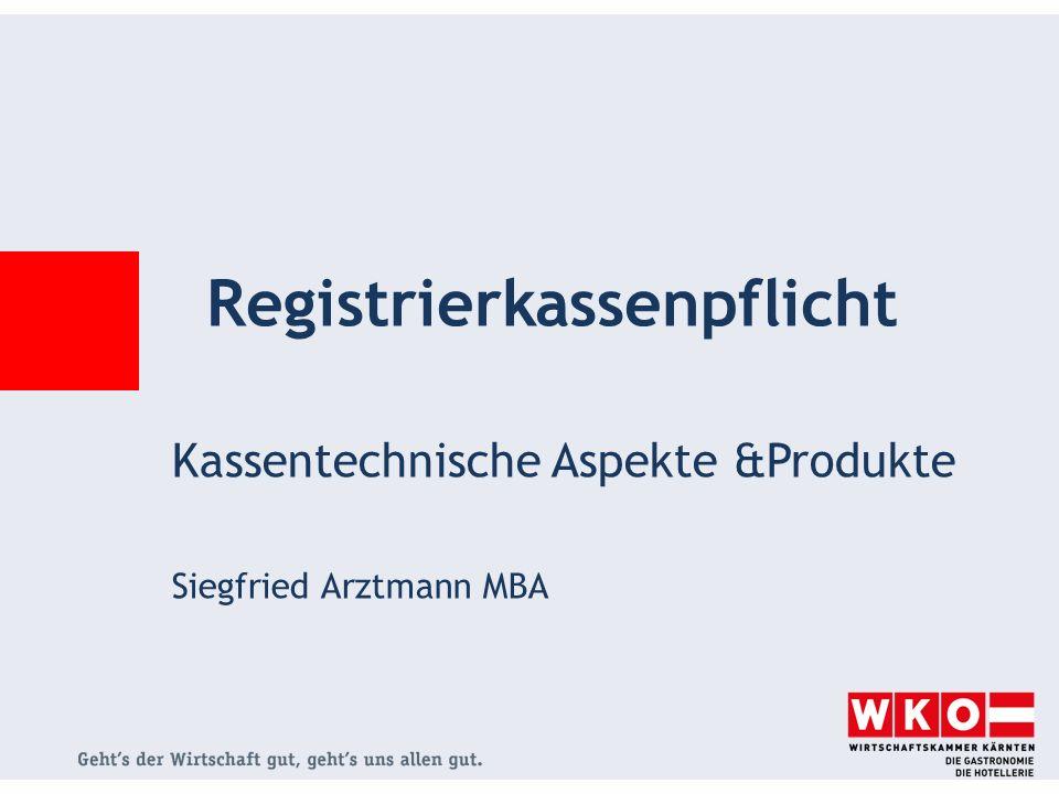 Kassentechnische Aspekte &Produkte Siegfried Arztmann MBA Registrierkassenpflicht