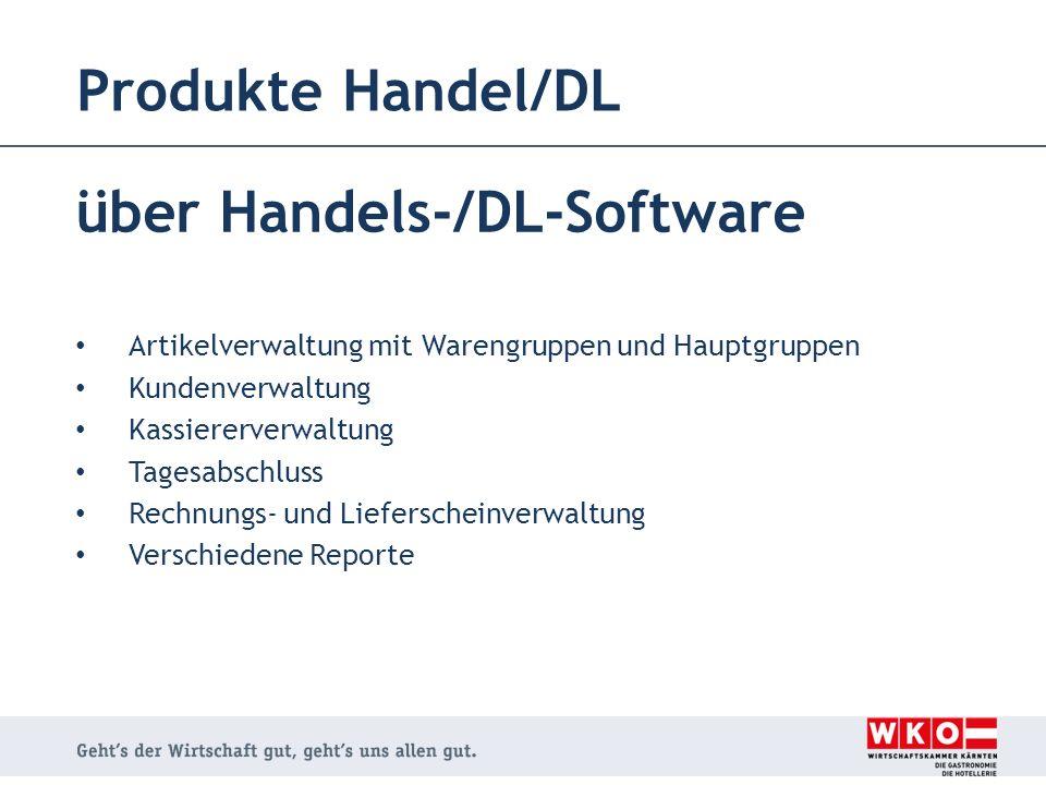 Produkte Handel/DL über Handels-/DL-Software Artikelverwaltung mit Warengruppen und Hauptgruppen Kundenverwaltung Kassiererverwaltung Tagesabschluss R