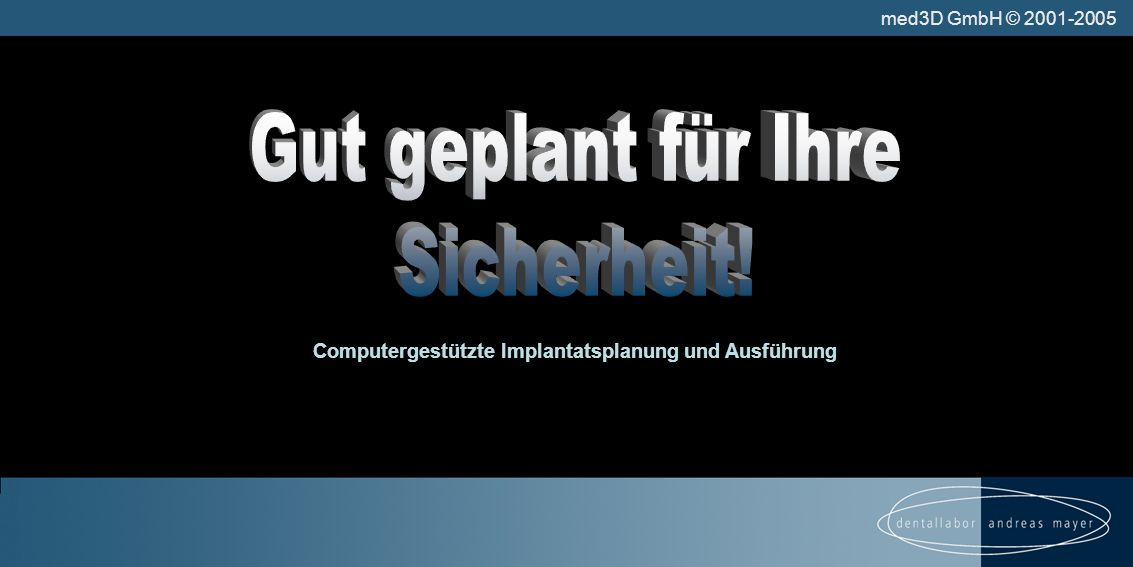 med3D GmbH © 2001-2005 Computergestützte Implantatsplanung und Ausführung