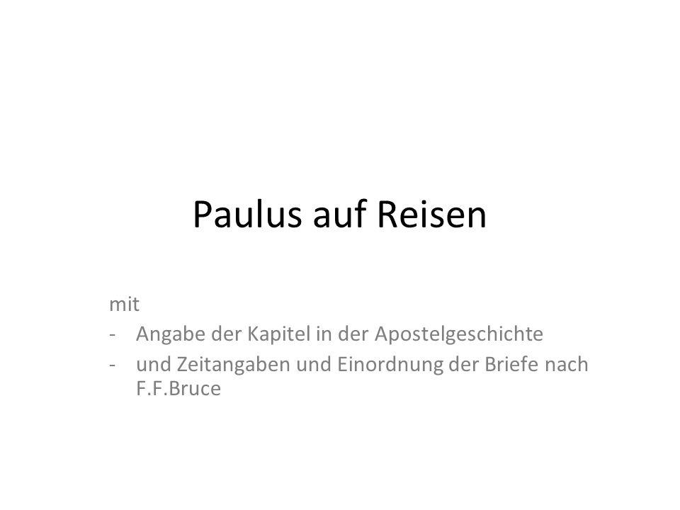 Paulus auf Reisen mit -Angabe der Kapitel in der Apostelgeschichte -und Zeitangaben und Einordnung der Briefe nach F.F.Bruce