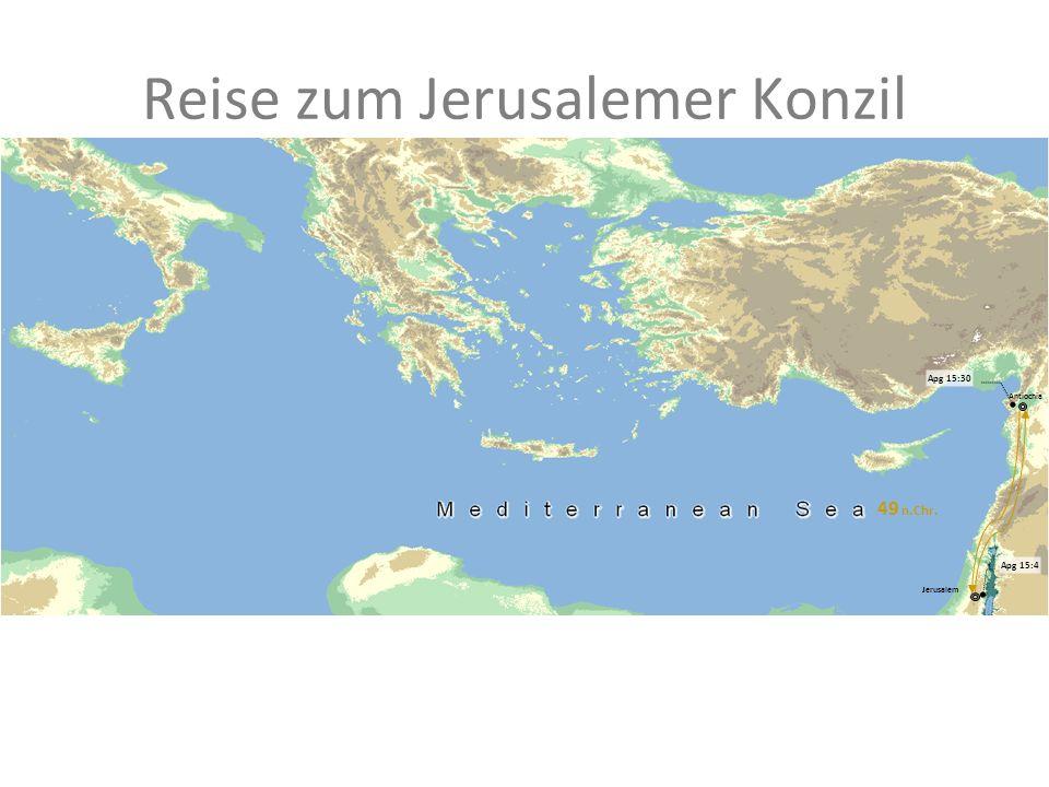 Reise zum Jerusalemer Konzil Antiochia Jerusalem 49 n.Chr. Apg 15:4 Apg 15:30